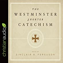 The Westminster Shorter Catechism Audiobook by  Westminster Assembly Narrated by Sinclair B. Ferguson, Bob Souer