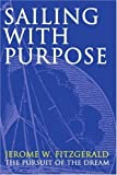 img - for Sailing with Purpose: The pursuit of the dream by FitzGerald, Jerome (January 17, 2002) Paperback book / textbook / text book