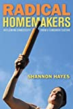 Radical Homemakers: Reclaiming Domesticity from a Consumer Culture [Paperback]
