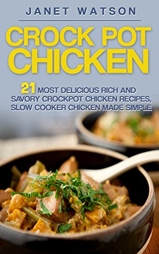 Free Kindle Book : Crock Pot Chicken: 21 Most Delicious Rich and Savory Crockpot Chicken Recipes, Slow Cooker Chicken Made Simple