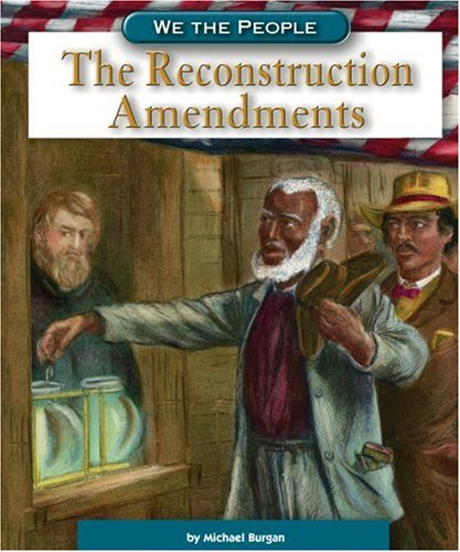 The Reconstruction Amendments (We the People)