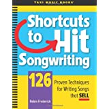 Shortcuts to Hit Songwriting: 126 Proven Techniques for Writing Songs That Sell ~ Robin Frederick
