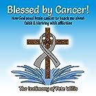 Blessed by Cancer! Hörbuch von Pete Willis Gesprochen von: John Malone