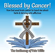 Blessed by Cancer! Audiobook by Pete Willis Narrated by John Malone