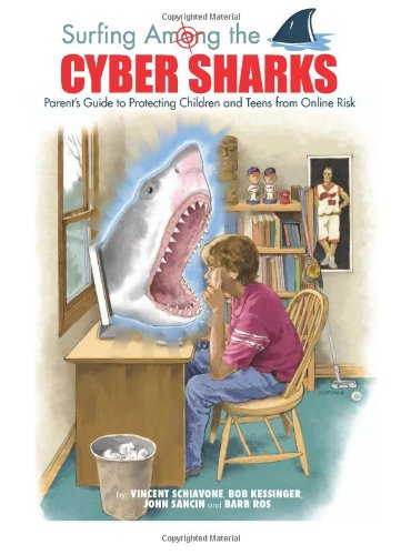 Image of Surfing Among the Cyber Sharks: A Parent's Guide to Protecting Children and Teens from Online Risk