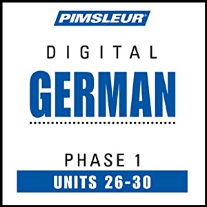 German Phase 1, Unit 26-30: Learn to Speak and Understand German with Pimsleur Language Programs | [Pimsleur]
