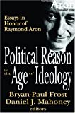 Political Reason in the Age of Ideology: Essays in Honor of Raymond Aron (Festschriften)