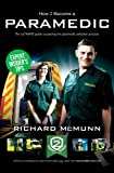 Richard McMunn How To Become A Paramedic 2014 Version: The ULTIMATE guide to passing the Paramedic/Emergency Care Assistant selection process (How2Become)
