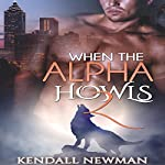 The Howling Confession - A BBW Paranormal Shape Shifter Romance: When the Alpha Howls, Book 2 | Kendall Newman