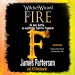 The Fire: Witch & Wizard, Book 3 (       UNABRIDGED) by James Patterson Narrated by Elijah Wood, Spencer Locke