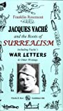 Jacques Vaché and the Roots of Surrealism: Including Vaches War Letters and other Writings