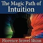 The Magic Path of Intuition Hörbuch von Florence Scovel Shinn Gesprochen von: Kristen Glassman