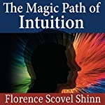 The Magic Path of Intuition | Florence Scovel Shinn