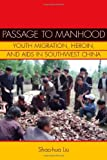 Passage to Manhood: Youth Migration, Heroin, and AIDS in Southwest China (Studies of the Weatherhead East Asian Institute)