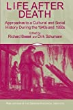 Life after Death: Approaches to a Cultural and Social History of Europe During the 1940s and 1950s: 1st (First) Edition