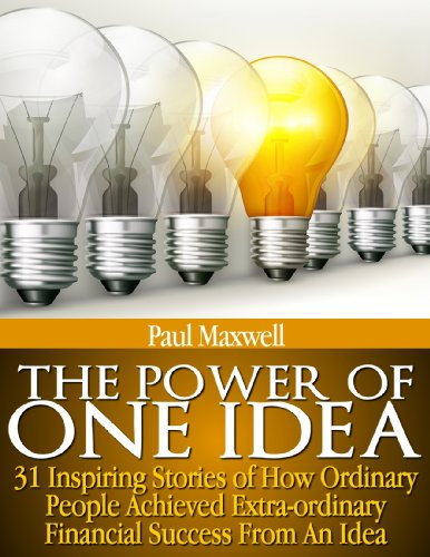 The Power of One Idea: 31 Inspiring Stories: How Ordinary People Achieved Extraordinary Financial Success by Paul Maxwell … Eight 5-Star Reviews – $2.99
