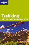 Lonely Planet Trekking in the Indian Himalaya (Travel Guide)