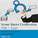 Scrum Master Certification: PSM 1 Exam: Preparation Guide and Handbook Audiobook by Paul VII Narrated by Randal Schaffer