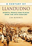 A Century of Llandudno (0750949368) by Roberts, Jim