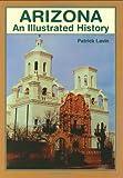 Arizona: An Illustrated History (Illustrated Histories (Hippocrene))