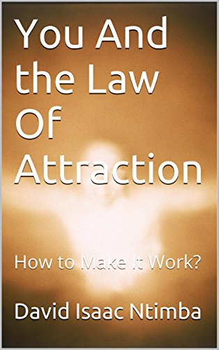 You And the Law Of Attraction: How to Make It Work?