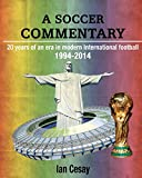 Ian Cesay A Soccer Commentary: The International Game - Modern Times