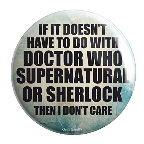 Geek Details If It Doesn'T Have To Do With Doctor Who Supernatural Or Sherlock Then I Don'T Care Pinback Button