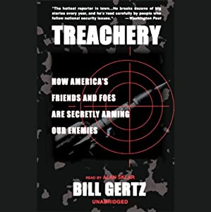 Treachery: How America's Friends and Foes are Secretly Arming Our Enemies | [Bill Gertz]