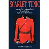 Scarlet Tunic: Inside our Cars - Inside our Hearts: On Patrol with the Royal Canadian Mounted Policeby Robert Gordon Teather