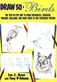 img - for Draw 50 Birds: The Step-by-Step Way to Draw Chickadees, Peacocks, Toucans, Mallards, and Many More of Our Feathered Friends (Draw 50 Series) book / textbook / text book