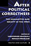 After Political Correctness: The Humanities And Society In The 1990s (Politics & Culture) (0813323371) by Newfield, Christopher