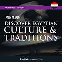 Learn Arabic: Discover Egyptian Culture & Traditions Audiobook by  ArabicPod101.com Narrated by  Innovative Language Learning