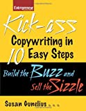Kickass Copywriting in 10 Easy Steps: Build the Buzz and Sell the Sizzle (Entrepreneur Magazine)