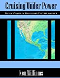 Cruising Under Power - Pacific Coasts of Mexico and Central America (1435719018) by Williams, Ken