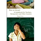 This Is China: A Guidebook for Teachers, Backpackers and Other Lunatics ~ Megan Eaves