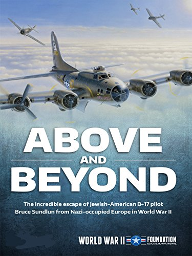 Above and Beyond: The Incredible Escape of Jewish-American B-17 Pilots from Nazi-Occupied Europe in WWII