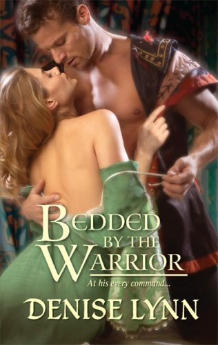 Bedded by the Warrior (Harlequin Historical Series), DENISE LYNN