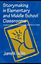 Storymaking in Elementary and Middle School Classrooms: Constructing and Interpreting Narrative Texts