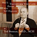 How to Transform Your Life Forever with Self Hypnosis  by Ted Benton