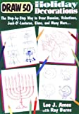 Draw 50 Holiday Decorations: The Step-by-Step Way to Draw Bunnies, Valentines, Jack-O#-Lanterns, Elves, and Many More