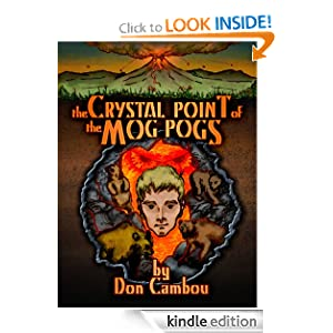 Free Kindle Book: The Crystal Point of the MOG POGS (The MOG POG Saga), by Don Cambou. Publication Date: March 27, 2012