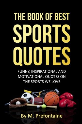 the-book-of-best-sports-quotes-funny-inspirational-and-motivation-quotes-on-the-sports-we-love