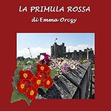 La Primula Rossa [The Scarlet Pimpernel] (       UNABRIDGED) by Emmuska Orczy Narrated by Silvia Cecchini