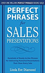 Perfect Phrases for Sales Presentations: Hundreds of Ready-to-Use Phrases for Delivering Powerful Presentations That Close Every Sale (Perfect Phrases Series)