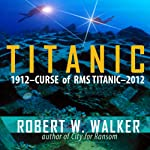 Titanic 2012: Curse of RMS Titanic | Robert W. Walker