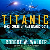 Titanic 2012: Curse of RMS Titanic | [Robert W. Walker]