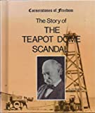 img - for The Story of the Teapot Dome Scandal (Cornerstones of Freedom Series) book / textbook / text book