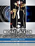 img - for Michael Jackson: the man in the mirror: the controversy, the fame and the pain (Biographies & memories, arts & literature, actors & actresses, composers ... performing arts, entertainers, arts) book / textbook / text book