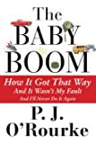 The Baby Boom: How It Got That Way...And It Wasn't My Fault...And I'll Never Do It Again