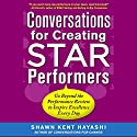 Conversations for Creating Star Performers: Go Beyond the Performance Review to Inspire Excellence Every Day Audiobook by Shawn Kent Hayashi Narrated by Todd Ethridge